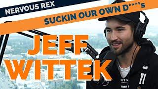 Nervous Rex | Episode #8 | Jeff Wittek: Suckin' Our Own D***s