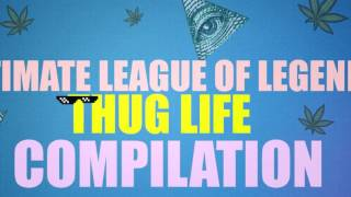 Ultimate League of Legends Thug Life Compilation #2 - Funny