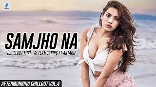 Samjho Na Chillout Mix Aftermorning Ft Antarip Mp3 Song Download