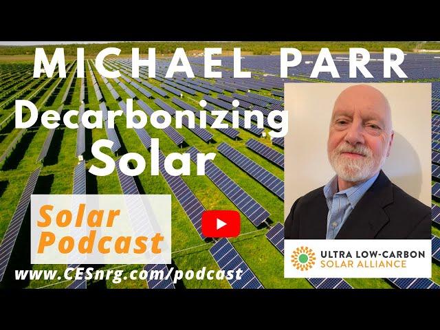 Michael Parr, Ultra-Low Carbon Solar Alliance   Decarbonizing Solar   Solar Podcast Ep 82