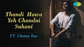 Thandi Hawa Yeh Chandni Suhani   Chetan Rao   Music Cover