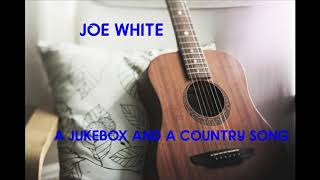JOE WHITE  -     A JUKEBOX AND A COUNTRY SONG