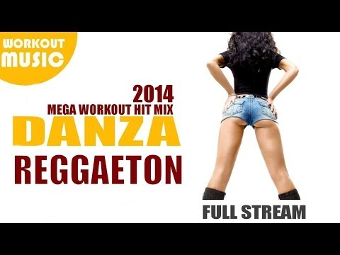 Reggaeton 2014 - Danza Reggaeton Workout Hit Mix