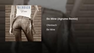 Be Mine Agrume Remix