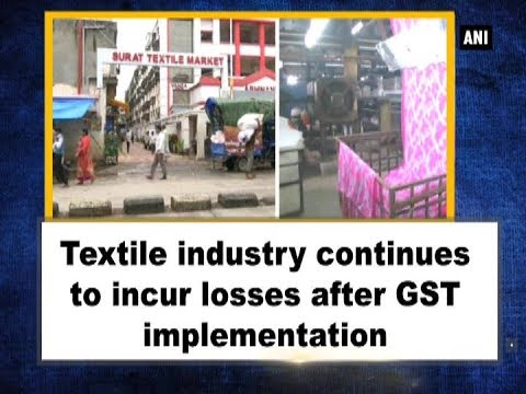 Textile industry continues to incur losses after GST implementation - Gujarat News