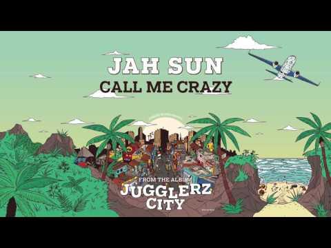JAH SUN - CALL ME CRAZY [JUGGLERZ CITY ALBUM 2016]
