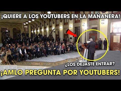AMLO Pregunta Si Dejaron Entrar a los Youtubers en Conferencia ¡Los quiere dentro!