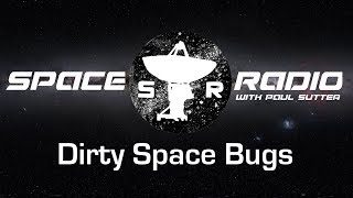 Dirty Space Bugs - Space Radio LIVE (microbes in space, outside, the universe, and more!)