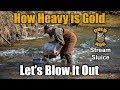 Stream Sluice Gold Prospecting - How Heavy is Gold