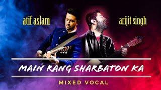 Atif Aslam v/s Arijit Singh | Main Rang Sharbaton Ka | Mixed Vocal