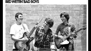 Bed Wettin' Bad Boys - Have You Ever