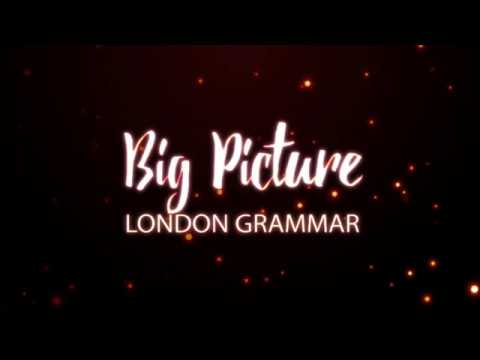 London Grammar - Big Picture (Lyrics)
