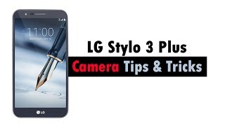 LG Stylo 3 Plus - Camera Tips and Tricks