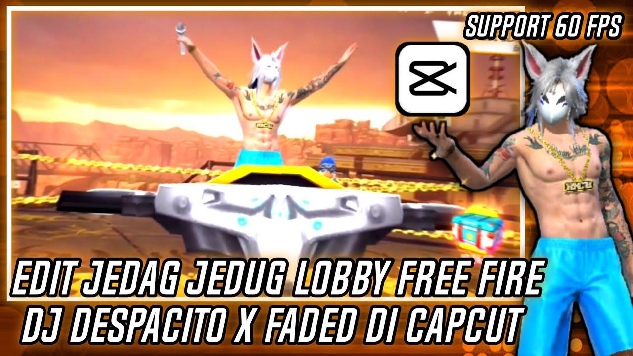 EDIT JEDAG JEDUG FF LOBBY ( DJ DESPACITO X FADED ) DI CAPCUT ANDROID