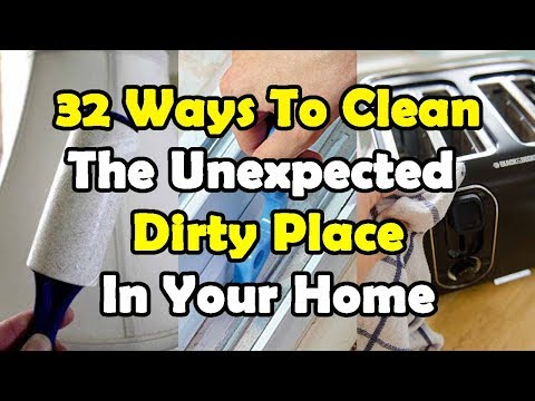 32 Ways To Clean The Unexpected Dirty Place In Your Home