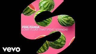 Pink Panda - Love It Like That (Official Audio) ft. Nyanda