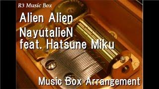 Alien Alien/NayutalieN feat. Hatsune Miku [Music Box]