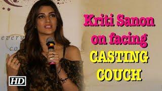 Kriti Sanon on facing CASTING COUCH
