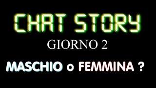 Chat Story - Giorno 2 - Maschio o femmina ?