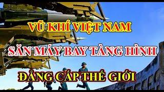 Ngạc nhiên: Việt Nam có tới 6 khí tài săn diệt chiến đấu cơ tàng hình - 3 loại đẳng cấp Thế giới