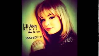 LeAnn Rimes: How Do I Live [Mr. Mig Remix Dance Radio Edit]