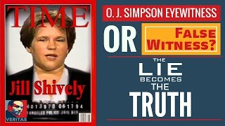 O.J. Simpson Eyewitness or False Witness?  Jill Shively : When the Lie Becomes the Truth.