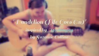 Dandelion (Life Goes On) - Original (Inspired by Mockingjay by Suzanne Collins)
