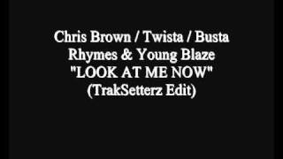 "CB / Twista / Busta & Young Blaze - ""LOOK AT ME NOW"" (TrakSetterz Edit)"