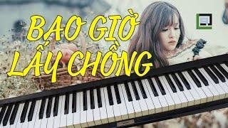 BAO GIỜ LẤY CHỒNG? (Bích Phương) - LACrrangement Piano Cover