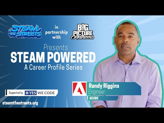STEAM Powered: Randy Riggins, Career Profile of an Engineer at Adobe | #STEAMtheStreets
