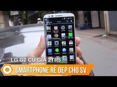 LG G2 cũ giá 2tr5 - Smartphone rẻ đẹp cho sinh viên