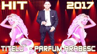 TITELU - PARFUM ARABESC 2017 BALANS NR.1 (manele noi 2017 CELE MAI NOI MANELE 2017)