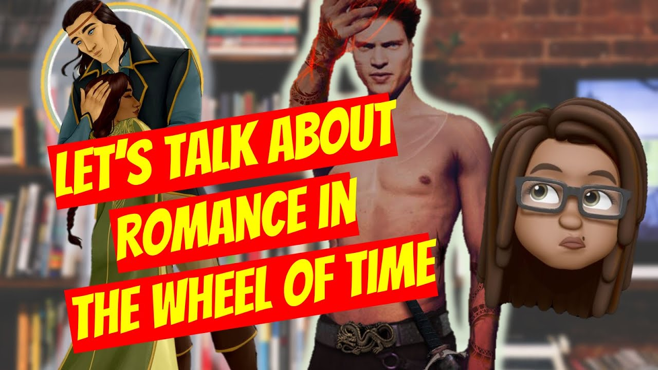 Let's Talk About Romance in The Wheel of Time