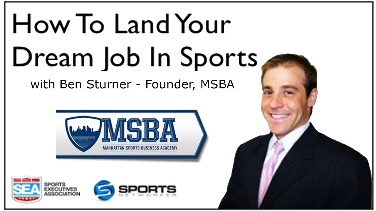 how to land your dream job in sports ben sturner founder how to land your dream job in sports ben sturner founder manhattan sports business academy