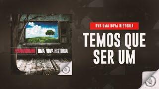 Fernandinho - Temos Que Ser Um (DVD Uma Nova História) thumbnail