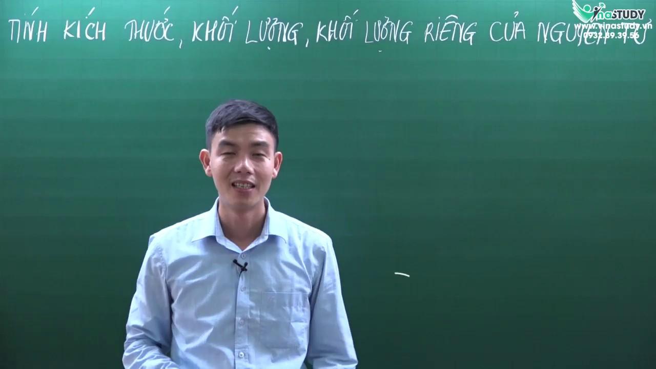 [Hóa học 10] Tính kính thước, khối lượng, khối lượng riêng của nguyên tử – Thầy Nguyễn Văn Tây