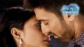 Raghav & Kalpi's 10 MINUTE KISS in Ek Mutthi Aasmaan MAHA EPISODE 6th May 2014 FULL EPISODE HD
