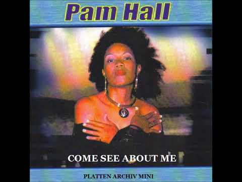 COME SEE ABOUT ME - PAM HALL