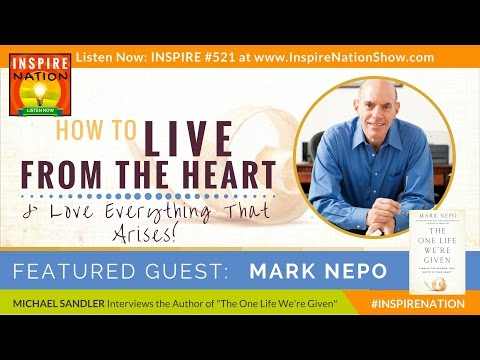 🌟MARK NEPO: How to Live from the Heart & Love Everything That Arises | The One Life We're Given
