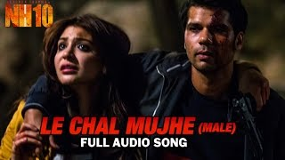 Le Chal Mujhe (Male) | Full Audio Song | NH10