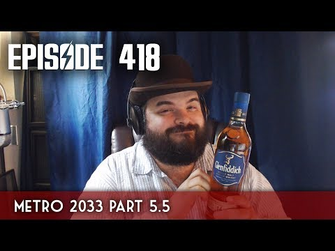 Scotch & Smoke Rings Episode 418-A - Metro 2033 Part 5.5!