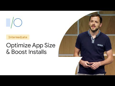 New Tools to Optimize Your App's Size and Boost Installs on Google Play (Google I/O'19)
