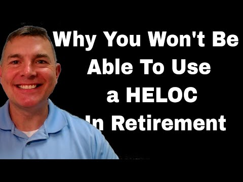 Why You Won't Be Able To Use A HELOC in Retirement