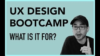 What is a UX Design Bootcamp For?