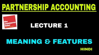 Introduction to Partnership Accounting - Meaning and Features   Lecture 1 (Hindi)