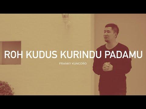 Franky Kuncoro - Roh Kudus Kurindu Pada-Mu (Official Music Video)   Closer 2.0