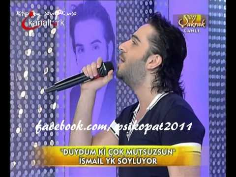 Ismail YK - Duydumki Cok Mutsuzsun (16.08.11 / Sen Sakrak)
