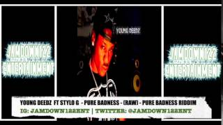 Young Deedz Ft Stylo G - Pure Badness (Raw) - Audio - Pure Badness Riddim - 2014