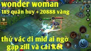 Liên Quân Mobile _ Vác Wonder Woman Đi Mid Gặp Ngay Zill Và Cái Kết | Chiếm Lấy E = Quân Huy + Vàng