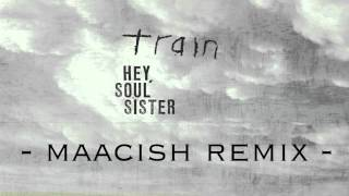 Train - Hey, Soul Sister (Maacish Remix)